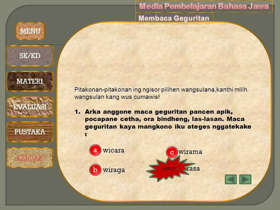 Daftar pustaka : 1.Kaloka basa 3 : Marsana dkk 2.Bausastra jawa :Poerwadarminto 3.LKS handayani kelas IX : Tim MGMP Bahasa Jawa Kab.