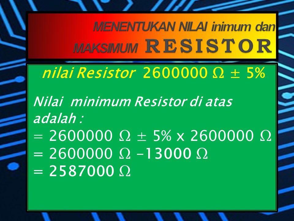 MERAH BIRU HIJAU EMAS 2 6 5 5% Jadi nilai Resistor di atas adalah : 2600000 Ω ± 5%