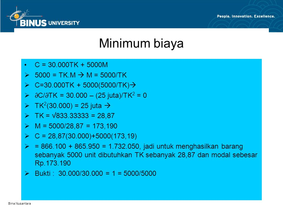 Bina Nusantara Lanjutan (maksimum produksi) 5 juta = 30.000TK + 5000M Q = TK.M dengan metode substitusi, akan di dapat : TK = 83.33333, M = 500 (TK be