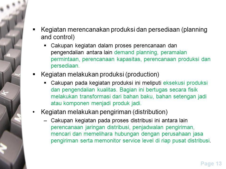 Page 13  Kegiatan merencanakan produksi dan persediaan (planning and control)  Cakupan kegiatan dalam proses perencanaan dan pengendalian antara lain demand planning, peramalan permintaan, perencanaan kapasitas, perencanaan produksi dan persediaan.