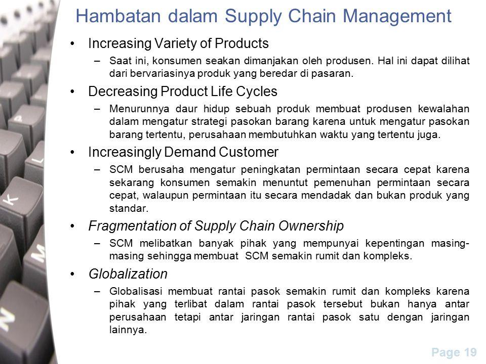 Page 19 Hambatan dalam Supply Chain Management Increasing Variety of Products –Saat ini, konsumen seakan dimanjakan oleh produsen.