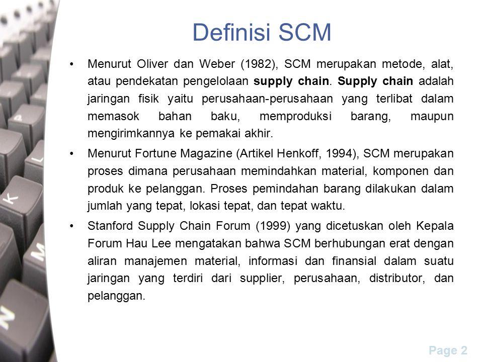 Page 2 Definisi SCM Menurut Oliver dan Weber (1982), SCM merupakan metode, alat, atau pendekatan pengelolaan supply chain. Supply chain adalah jaringa