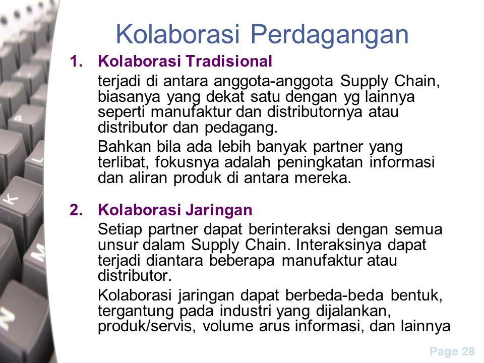 Page 28 Kolaborasi Perdagangan 1.Kolaborasi Tradisional terjadi di antara anggota-anggota Supply Chain, biasanya yang dekat satu dengan yg lainnya seperti manufaktur dan distributornya atau distributor dan pedagang.