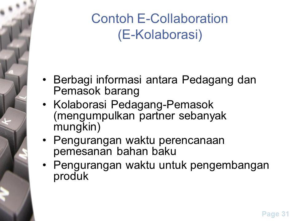 Page 31 Contoh E-Collaboration (E-Kolaborasi) Berbagi informasi antara Pedagang dan Pemasok barang Kolaborasi Pedagang-Pemasok (mengumpulkan partner sebanyak mungkin) Pengurangan waktu perencanaan pemesanan bahan baku Pengurangan waktu untuk pengembangan produk