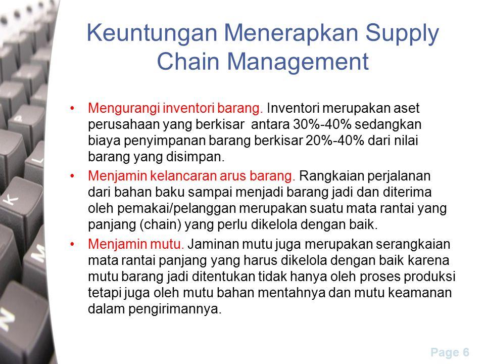 Page 6 Keuntungan Menerapkan Supply Chain Management Mengurangi inventori barang. Inventori merupakan aset perusahaan yang berkisar antara 30%-40% sed