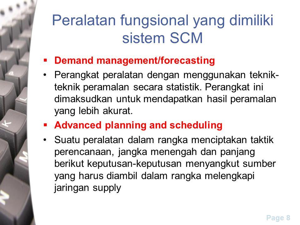 Page 8 Peralatan fungsional yang dimiliki sistem SCM  Demand management/forecasting Perangkat peralatan dengan menggunakan teknik- teknik peramalan secara statistik.