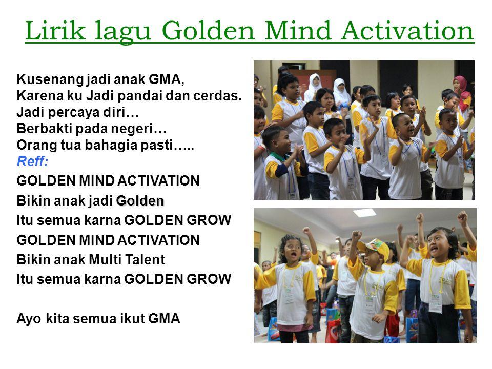 Lirik lagu Golden Mind Activation Kusenang jadi anak GMA, Karena ku Jadi pandai dan cerdas. Jadi percaya diri… Berbakti pada negeri… Orang tua bahagia