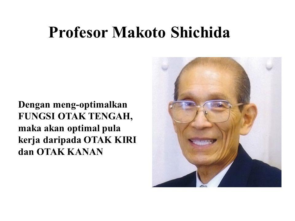 Profesor Makoto Shichida Dengan meng-optimalkan FUNGSI OTAK TENGAH, maka akan optimal pula kerja daripada OTAK KIRI dan OTAK KANAN