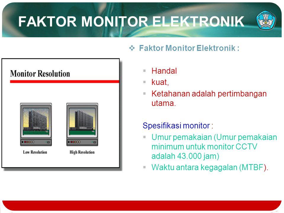 FAKTOR MONITOR ELEKTRONIK  Faktor Monitor Elektronik :  Handal  kuat,  Ketahanan adalah pertimbangan utama. Spesifikasi monitor :  Umur pemakaian