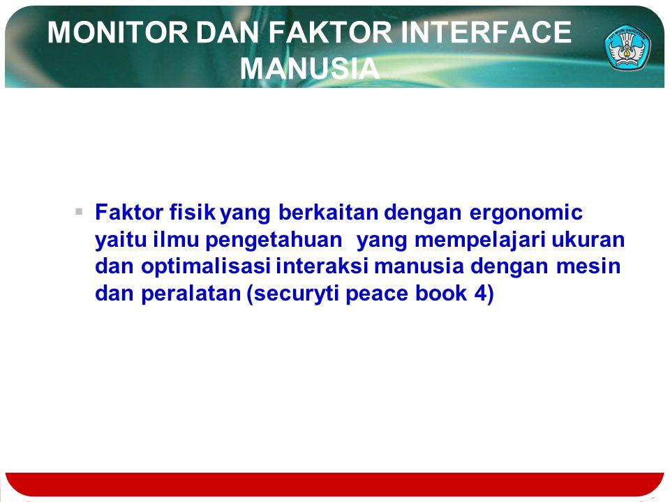 MONITOR DAN FAKTOR INTERFACE MANUSIA  Faktor fisik yang berkaitan dengan ergonomic yaitu ilmu pengetahuan yang mempelajari ukuran dan optimalisasi interaksi manusia dengan mesin dan peralatan (securyti peace book 4)