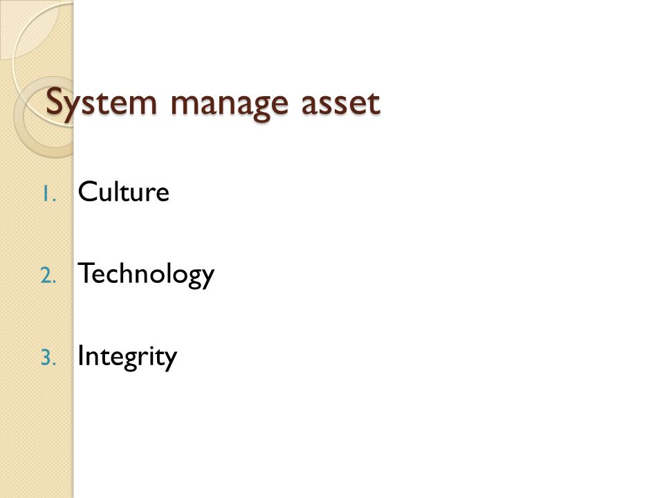 System manage asset 1. Culture 2. Technology 3. Integrity