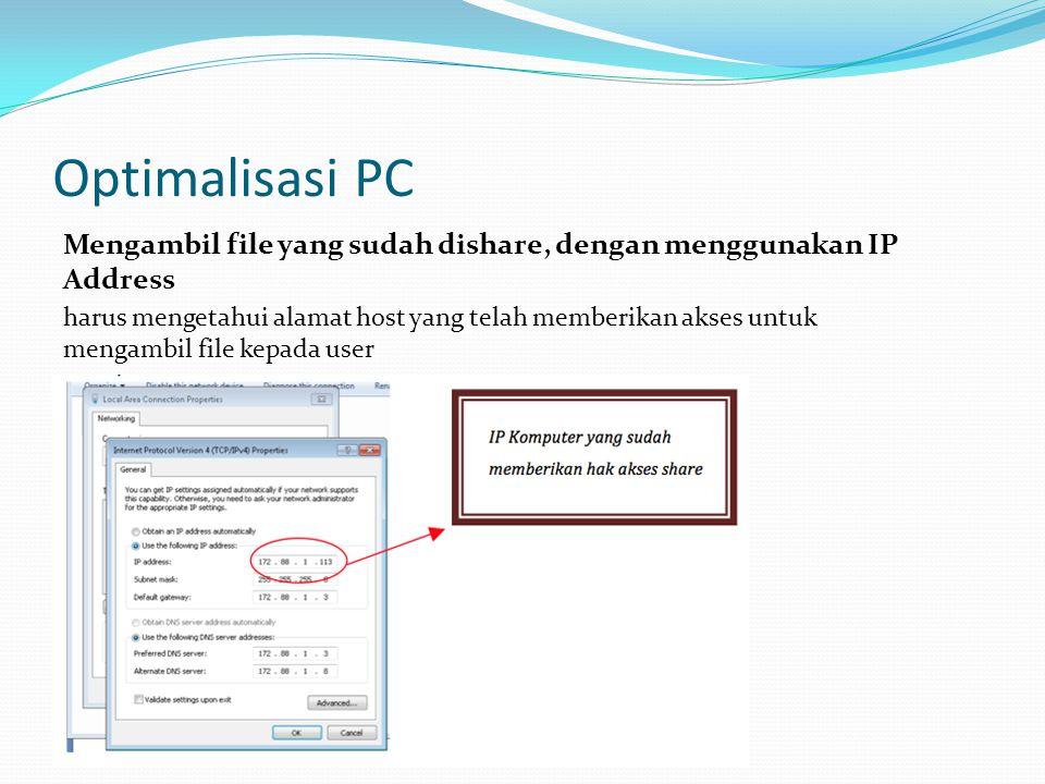 Optimalisasi PC Mengambil file yang sudah dishare, dengan menggunakan IP Address harus mengetahui alamat host yang telah memberikan akses untuk mengambil file kepada user