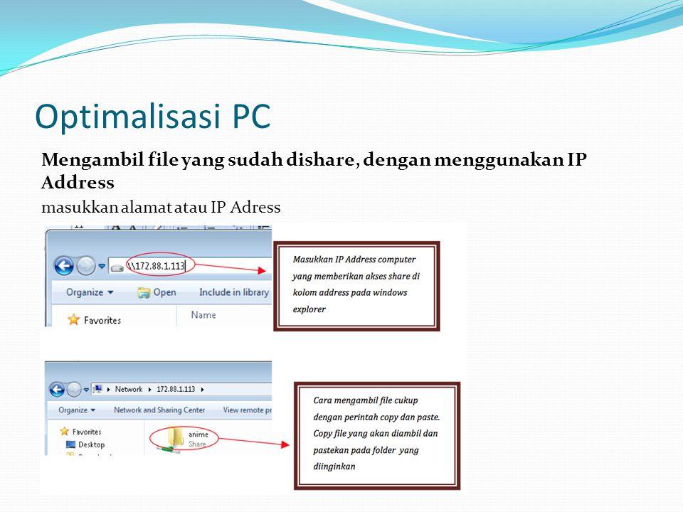 Optimalisasi PC Mengambil file yang sudah dishare, dengan menggunakan IP Address masukkan alamat atau IP Adress