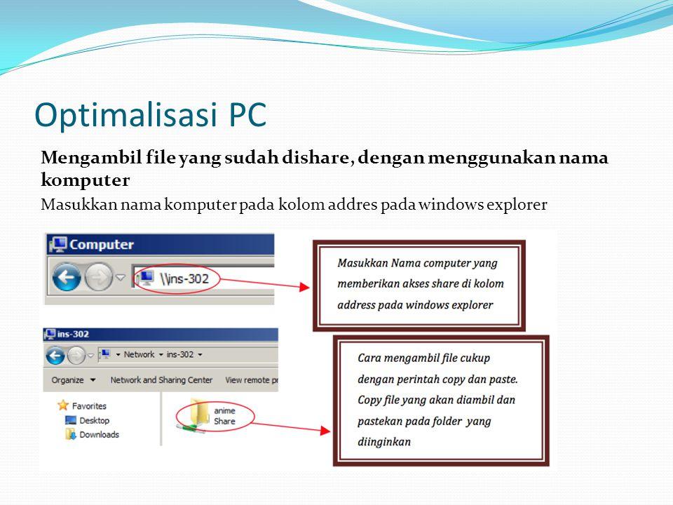 Optimalisasi PC Mengambil file yang sudah dishare, dengan menggunakan nama komputer Masukkan nama komputer pada kolom addres pada windows explorer