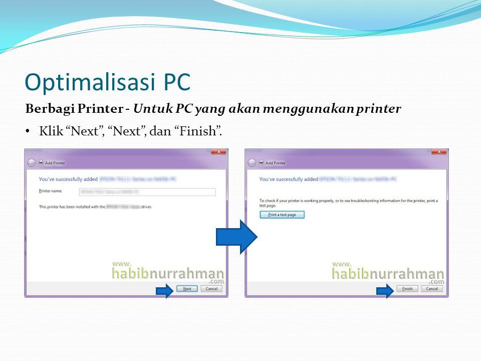 Optimalisasi PC Berbagi Printer - Untuk PC yang akan menggunakan printer Klik Next , Next , dan Finish .