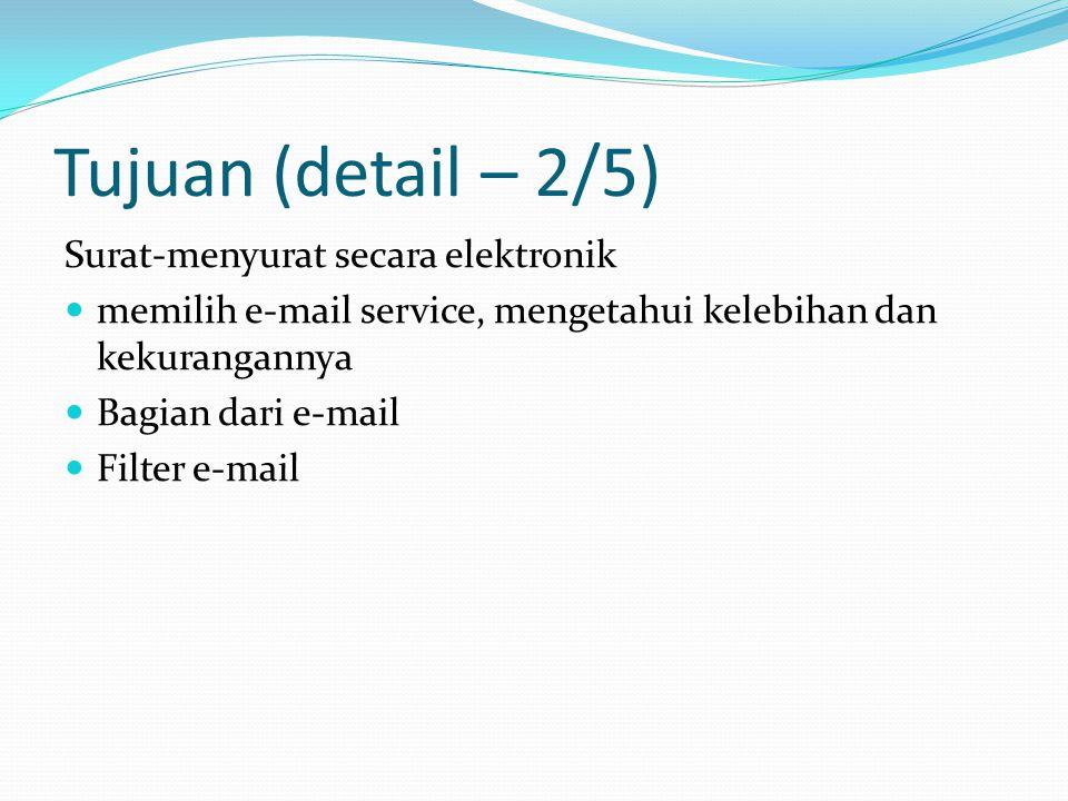 Tujuan (detail – 2/5) Surat-menyurat secara elektronik memilih e-mail service, mengetahui kelebihan dan kekurangannya Bagian dari e-mail Filter e-mail