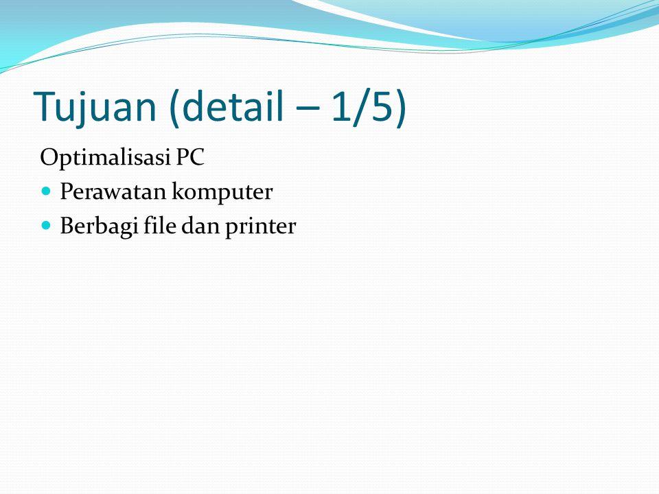 Tujuan (detail – 1/5) Optimalisasi PC Perawatan komputer Berbagi file dan printer