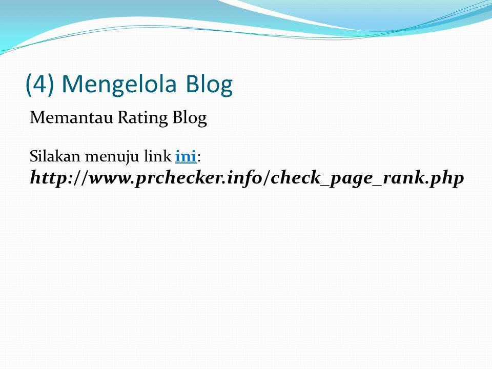 (4) Mengelola Blog Memantau Rating Blog Silakan menuju link ini: http://www.prchecker.info/check_page_rank.phpini