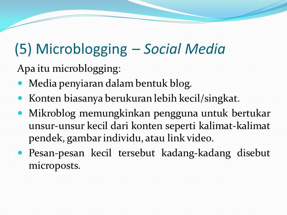 (5) Microblogging – Social Media Apa itu microblogging: Media penyiaran dalam bentuk blog.