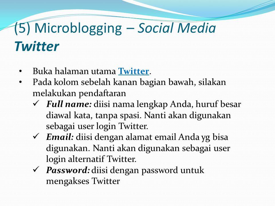 (5) Microblogging – Social Media Twitter Buka halaman utama Twitter.Twitter Pada kolom sebelah kanan bagian bawah, silakan melakukan pendaftaran Full name: diisi nama lengkap Anda, huruf besar diawal kata, tanpa spasi.