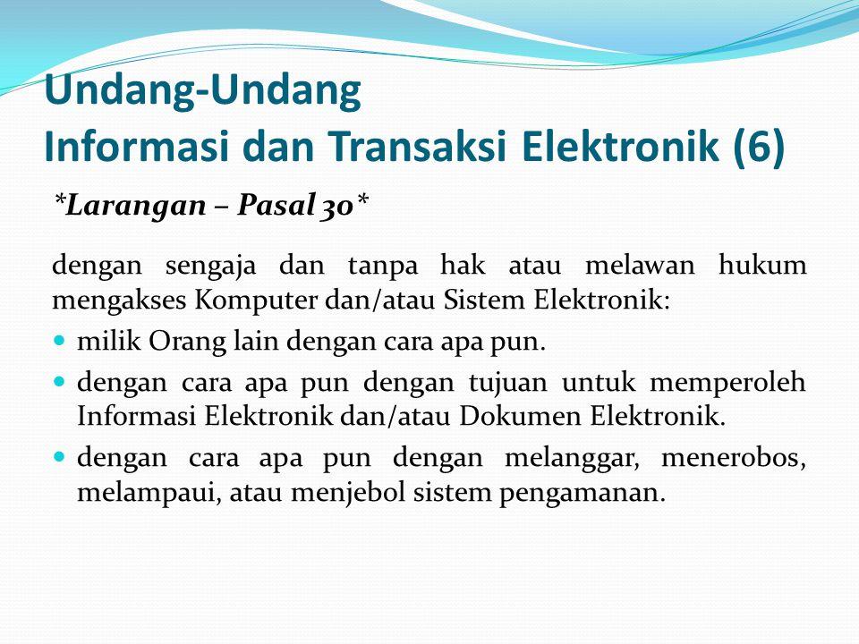 Undang-Undang Informasi dan Transaksi Elektronik (6) *Larangan – Pasal 30* dengan sengaja dan tanpa hak atau melawan hukum mengakses Komputer dan/atau Sistem Elektronik: milik Orang lain dengan cara apa pun.