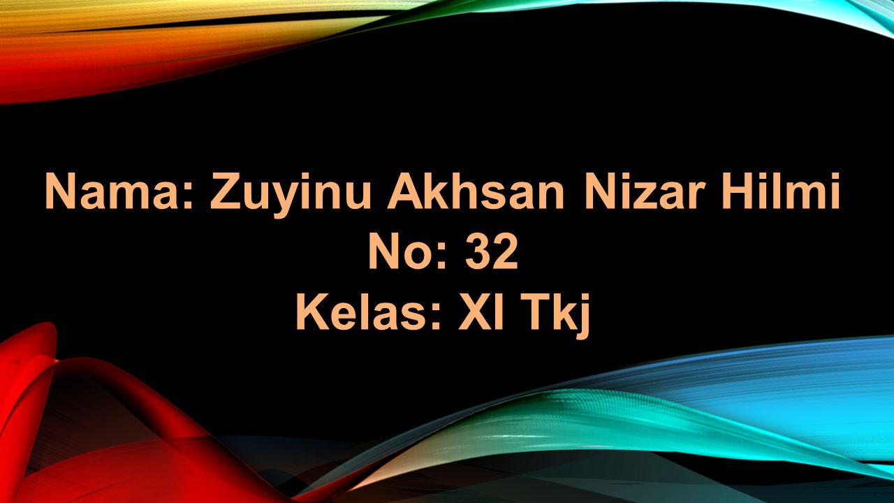 Nama: Zuyinu Akhsan Nizar Hilmi No: 32 Kelas: XI Tkj