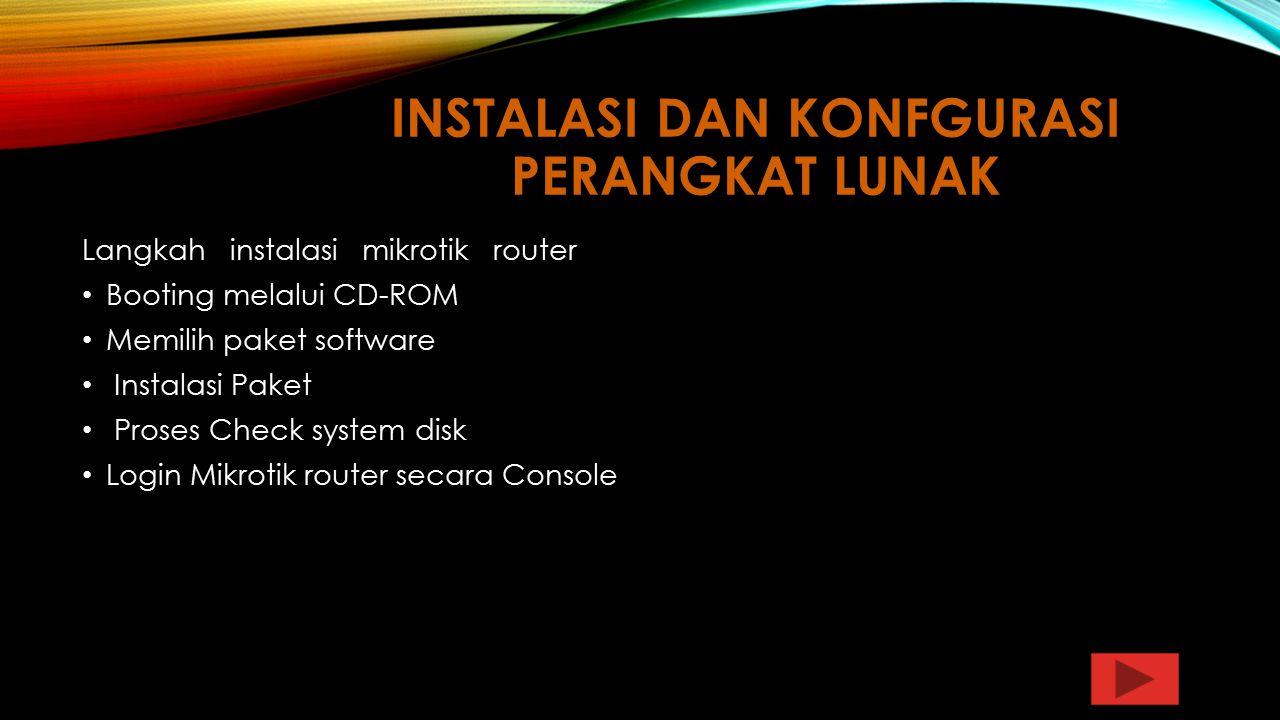 INSTALASI DAN KONFGURASI PERANGKAT LUNAK Langkah instalasi mikrotik router Booting melalui CD-ROM Memilih paket software Instalasi Paket Proses Check