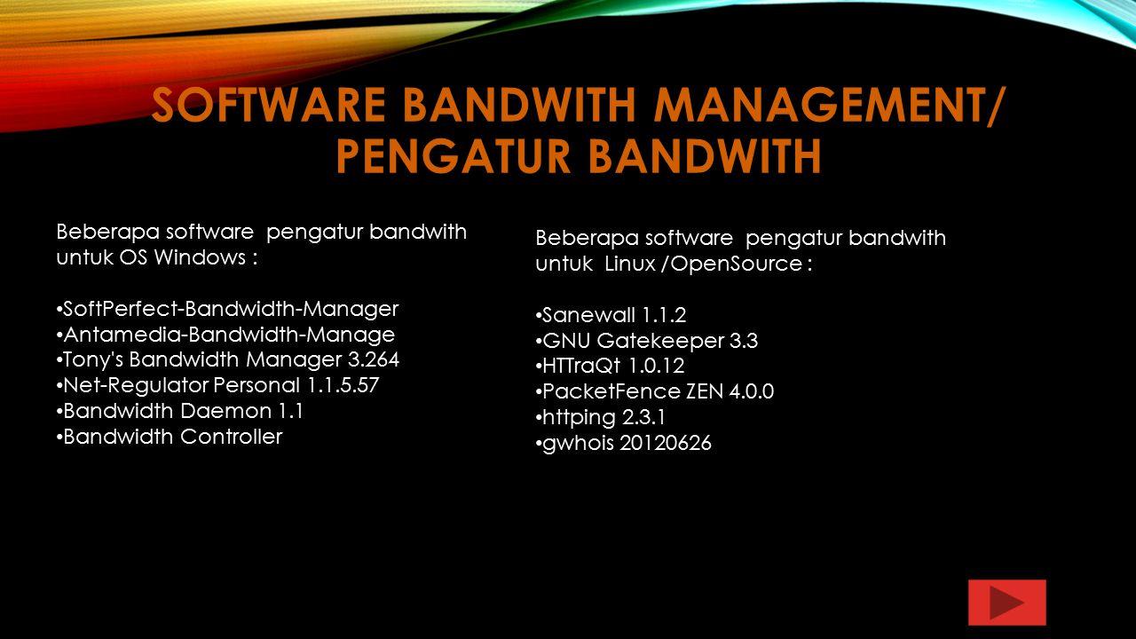 SOFTWARE BANDWITH MANAGEMENT/ PENGATUR BANDWITH Beberapa software pengatur bandwith untuk OS Windows : SoftPerfect-Bandwidth-Manager Antamedia-Bandwid