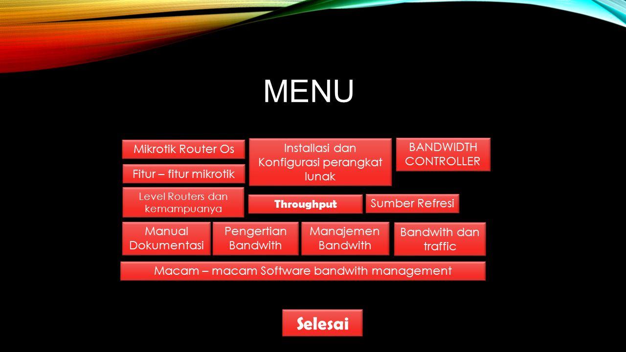 MENU Mikrotik Router Os Fitur – fitur mikrotik Level Routers dan kemampuanya Level Routers dan kemampuanya Manual Dokumentasi Manual Dokumentasi Manaj