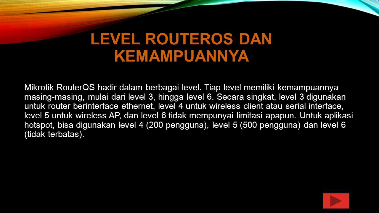 LEVEL ROUTEROS DAN KEMAMPUANNYA Mikrotik RouterOS hadir dalam berbagai level. Tiap level memiliki kemampuannya masing-masing, mulai dari level 3, hing
