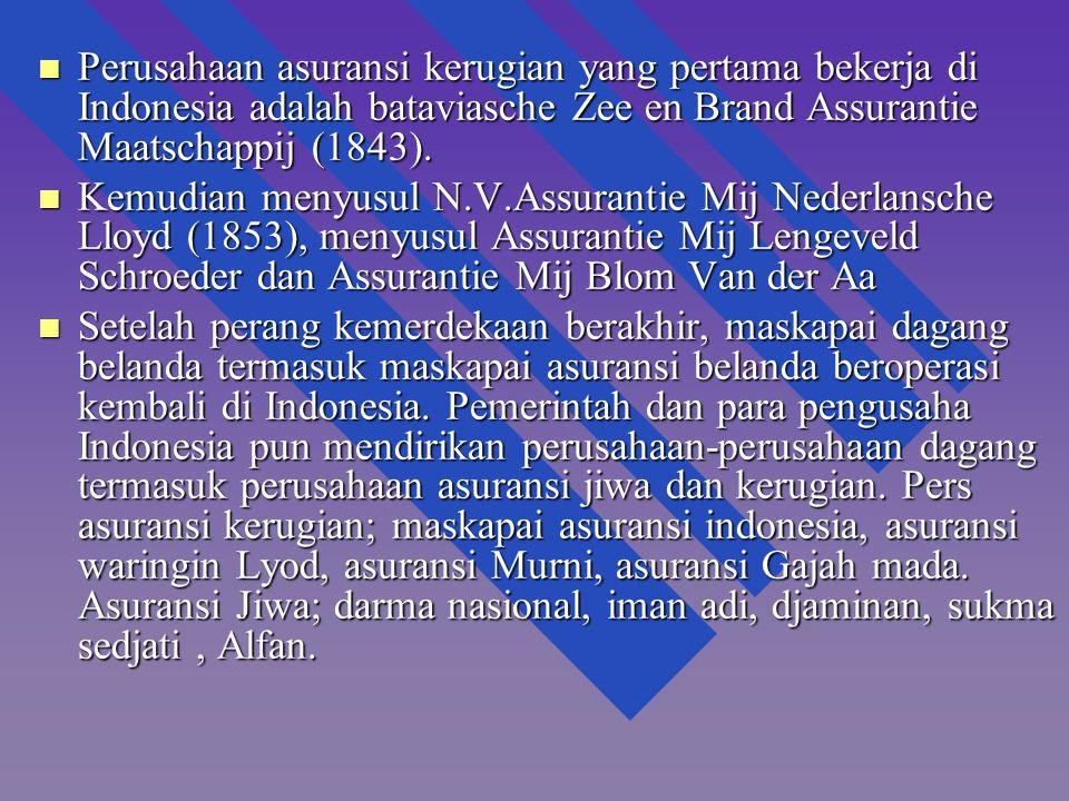 n Perusahaan asuransi kerugian yang pertama bekerja di Indonesia adalah bataviasche Zee en Brand Assurantie Maatschappij (1843). n Kemudian menyusul N