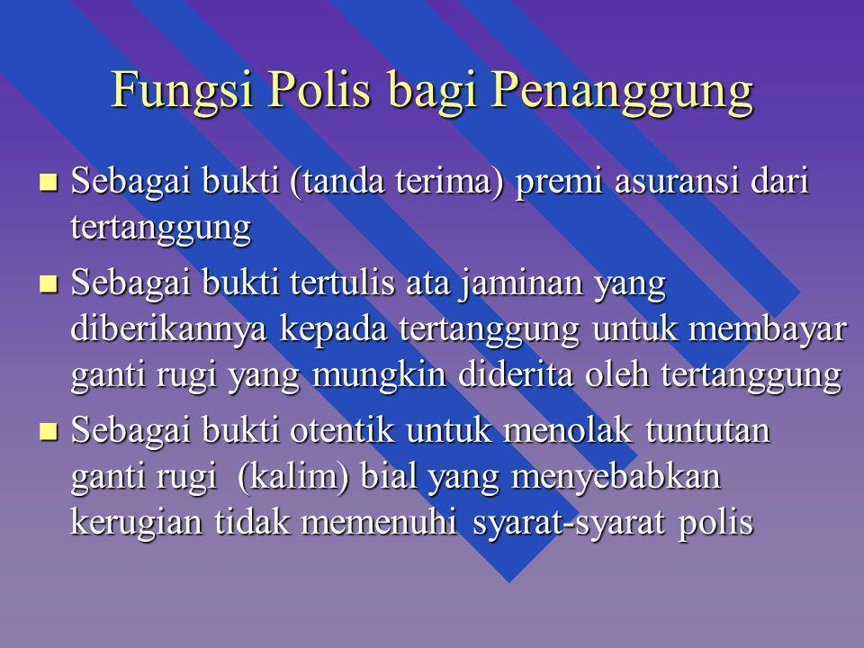Fungsi Polis bagi Penanggung n Sebagai bukti (tanda terima) premi asuransi dari tertanggung n Sebagai bukti tertulis ata jaminan yang diberikannya kep