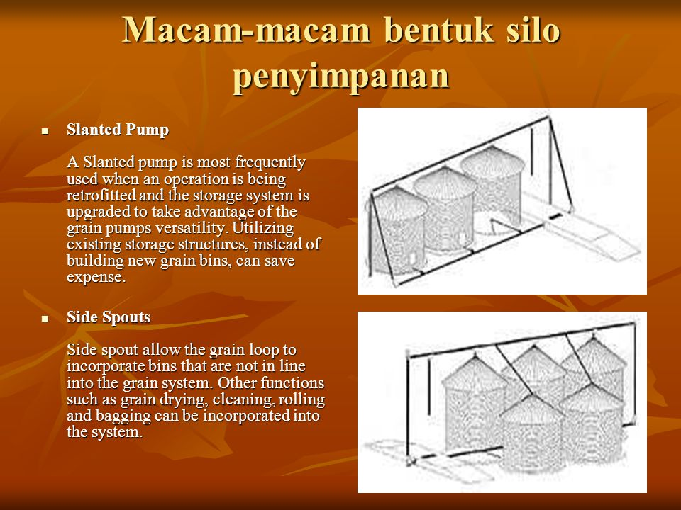 Macam-macam bentuk silo penyimpanan Slanted Pump A Slanted pump is most frequently used when an operation is being retrofitted and the storage system is upgraded to take advantage of the grain pumps versatility.