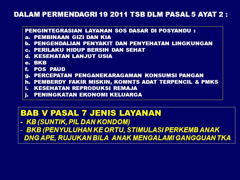 DALAM PERMENDAGRI 19 2011 TSB DLM PASAL 5 AYAT 2 : PENGINTEGRASIAN LAYANAN SOS DASAR DI POSYANDU : a.PEMBINAAN GIZI DAN KIA b.PENGENDALIAN PENYAKIT DA
