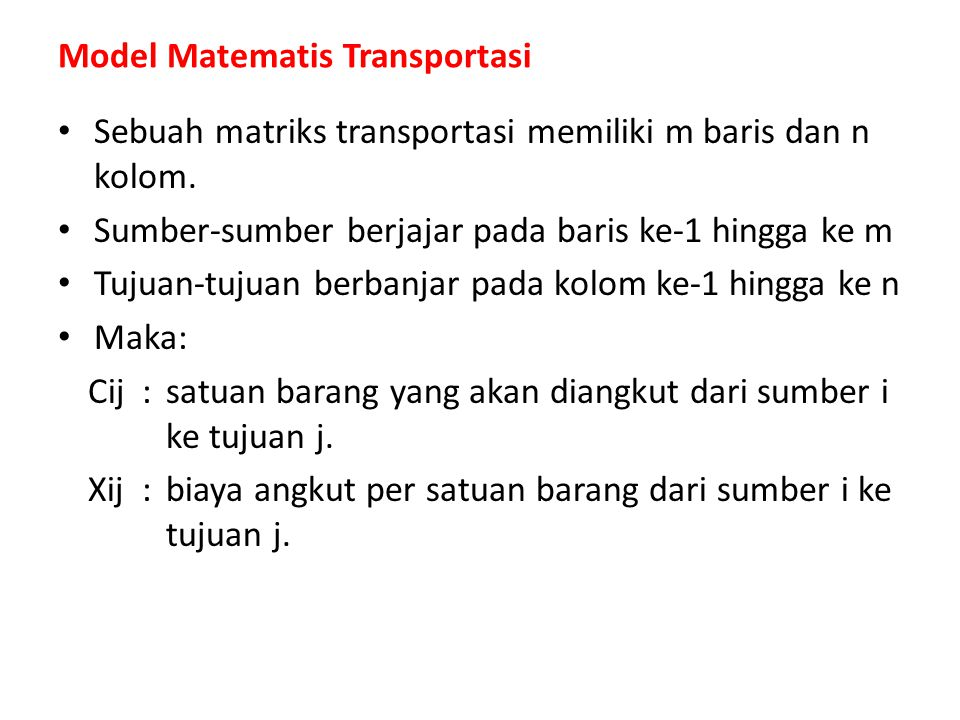 Sebuah matriks transportasi memiliki m baris dan n kolom. Sumber-sumber berjajar pada baris ke-1 hingga ke m Tujuan-tujuan berbanjar pada kolom ke-1 h