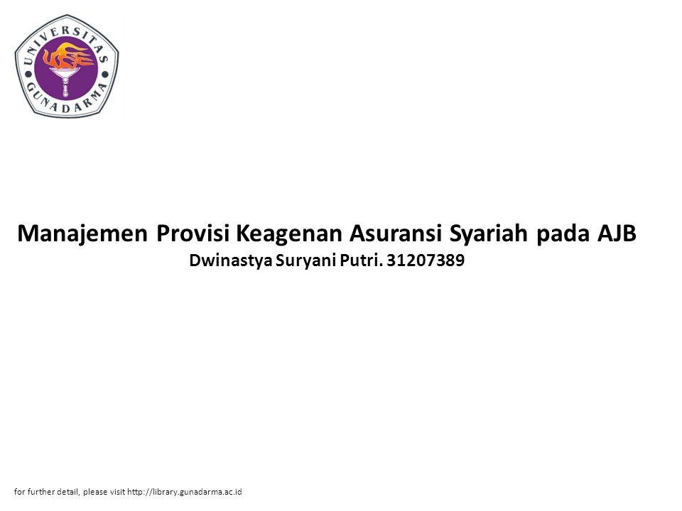 Manajemen Provisi Keagenan Asuransi Syariah pada AJB Dwinastya Suryani Putri. 31207389 for further detail, please visit http://library.gunadarma.ac.id