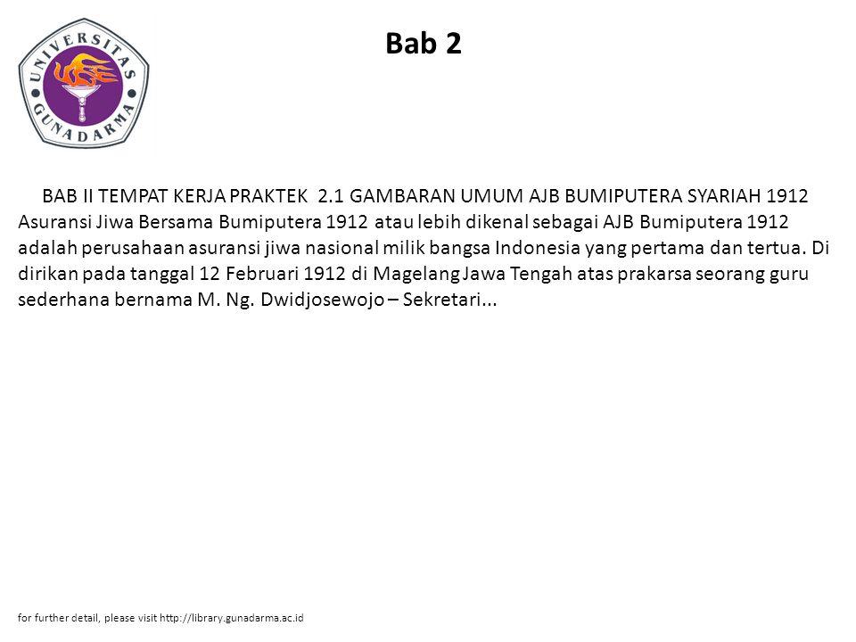 Bab 2 BAB II TEMPAT KERJA PRAKTEK 2.1 GAMBARAN UMUM AJB BUMIPUTERA SYARIAH 1912 Asuransi Jiwa Bersama Bumiputera 1912 atau lebih dikenal sebagai AJB B