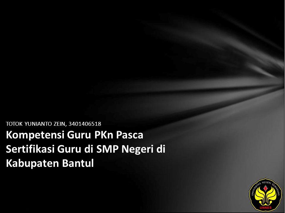 TOTOK YUNIANTO ZEIN, 3401406518 Kompetensi Guru PKn Pasca Sertifikasi Guru di SMP Negeri di Kabupaten Bantul