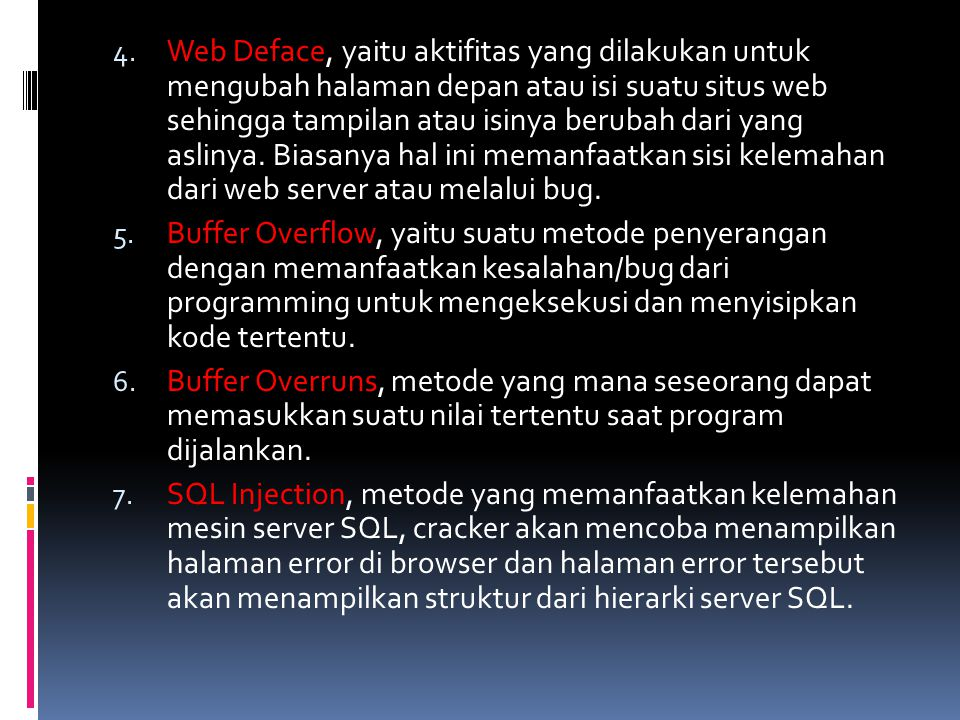 4. Web Deface, yaitu aktifitas yang dilakukan untuk mengubah halaman depan atau isi suatu situs web sehingga tampilan atau isinya berubah dari yang as