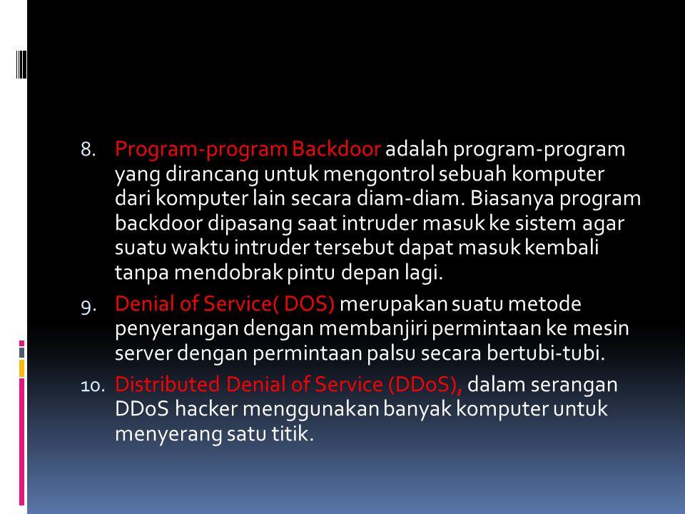 8. Program-program Backdoor adalah program-program yang dirancang untuk mengontrol sebuah komputer dari komputer lain secara diam-diam. Biasanya progr