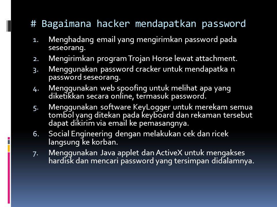 # Bagaimana hacker mendapatkan password 1. Menghadang email yang mengirimkan password pada seseorang. 2. Mengirimkan program Trojan Horse lewat attach