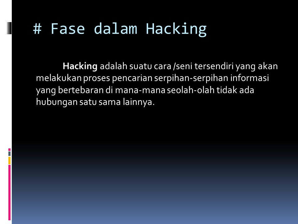 # Fase dalam Hacking Hacking adalah suatu cara /seni tersendiri yang akan melakukan proses pencarian serpihan-serpihan informasi yang bertebaran di ma