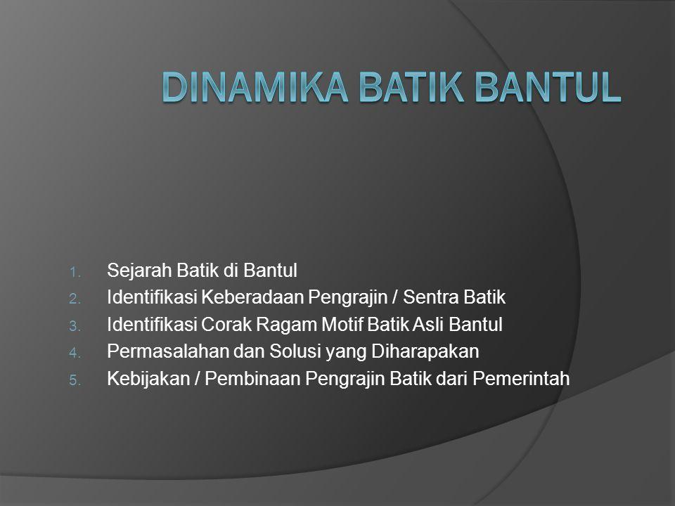 1. Sejarah Batik di Bantul 2. Identifikasi Keberadaan Pengrajin / Sentra Batik 3. Identifikasi Corak Ragam Motif Batik Asli Bantul 4. Permasalahan dan