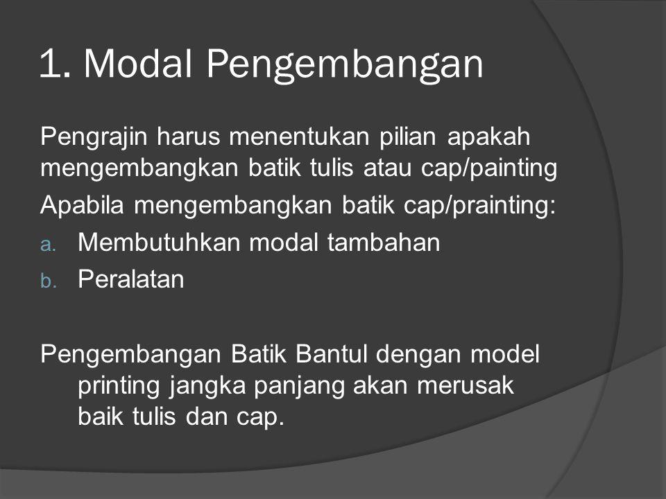 1. Modal Pengembangan Pengrajin harus menentukan pilian apakah mengembangkan batik tulis atau cap/painting Apabila mengembangkan batik cap/prainting: