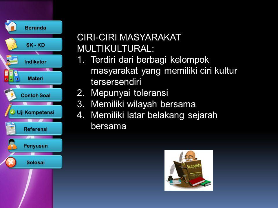 CIRI-CIRI MASYARAKAT MULTIKULTURAL: 1.Terdiri dari berbagi kelompok masyarakat yang memiliki ciri kultur tersersendiri 2.Mepunyai toleransi 3.Memiliki