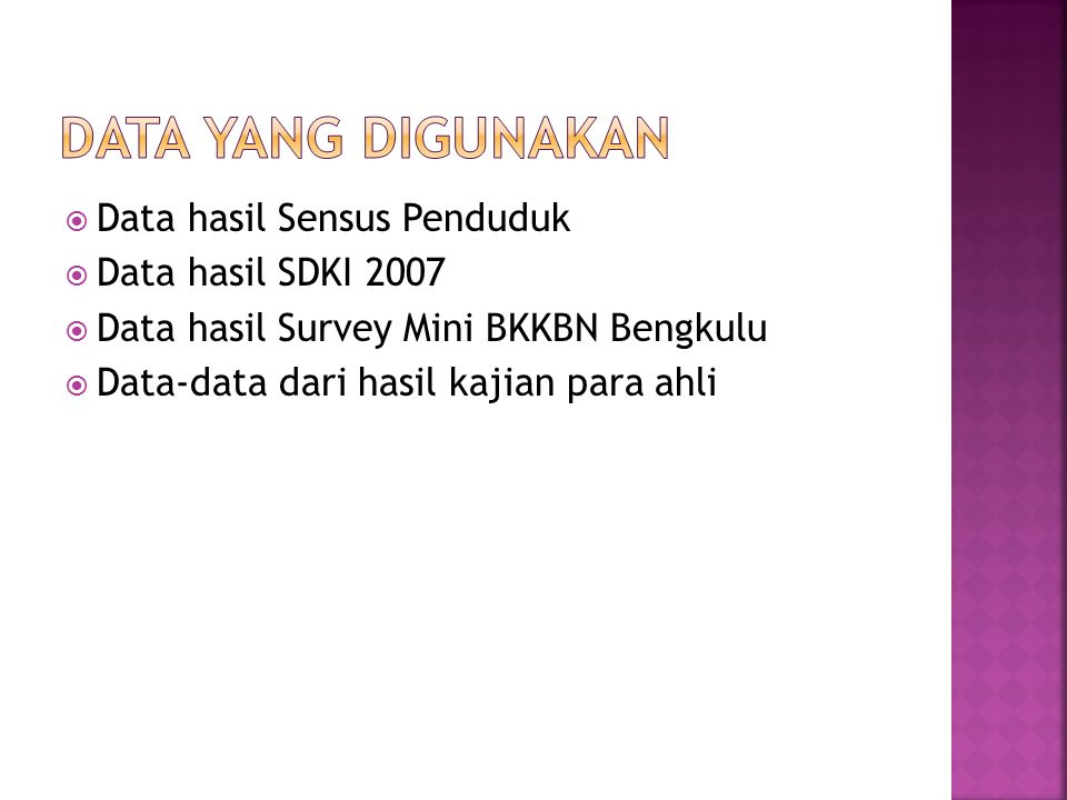  Data hasil Sensus Penduduk  Data hasil SDKI 2007  Data hasil Survey Mini BKKBN Bengkulu  Data-data dari hasil kajian para ahli