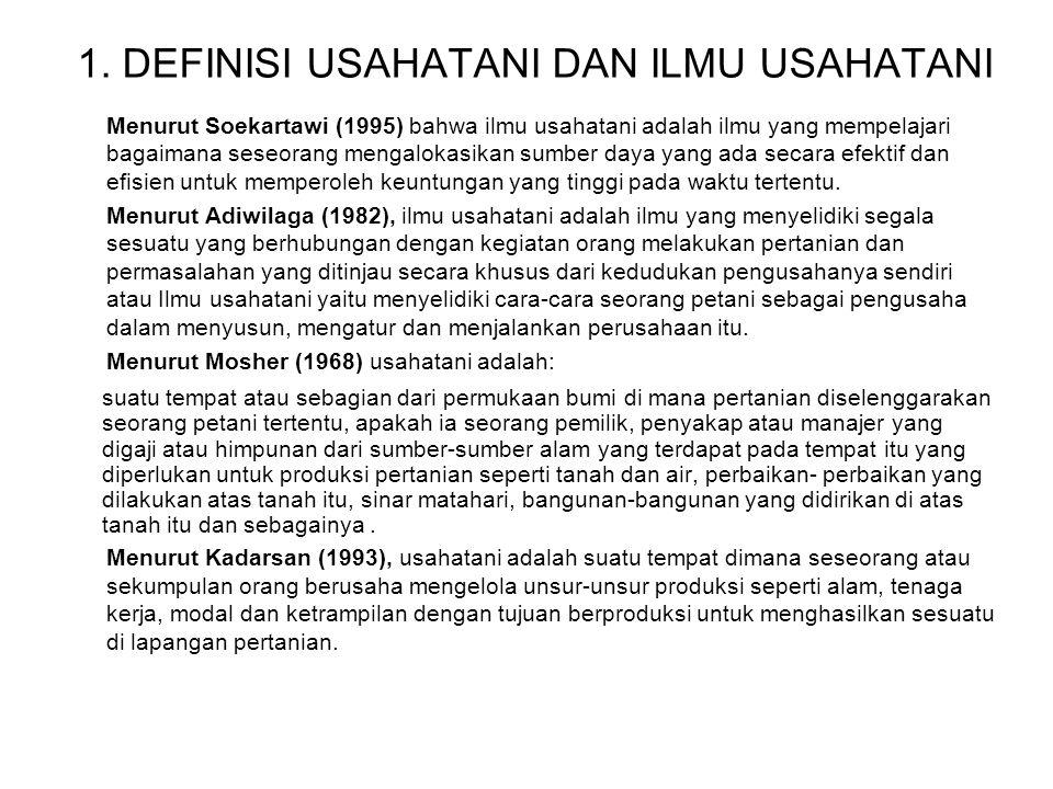 1. DEFINISI USAHATANI DAN ILMU USAHATANI Menurut Soekartawi (1995) bahwa ilmu usahatani adalah ilmu yang mempelajari bagaimana seseorang mengalokasika