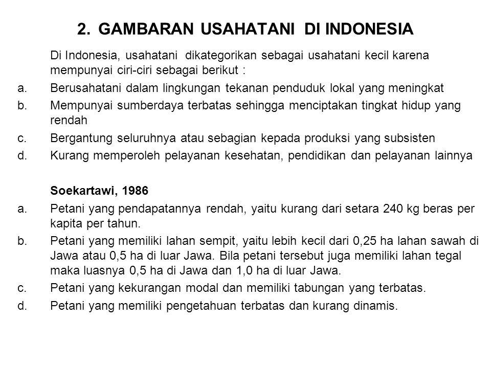 2. GAMBARAN USAHATANI DI INDONESIA Di Indonesia, usahatani dikategorikan sebagai usahatani kecil karena mempunyai ciri-ciri sebagai berikut : a.Berusa