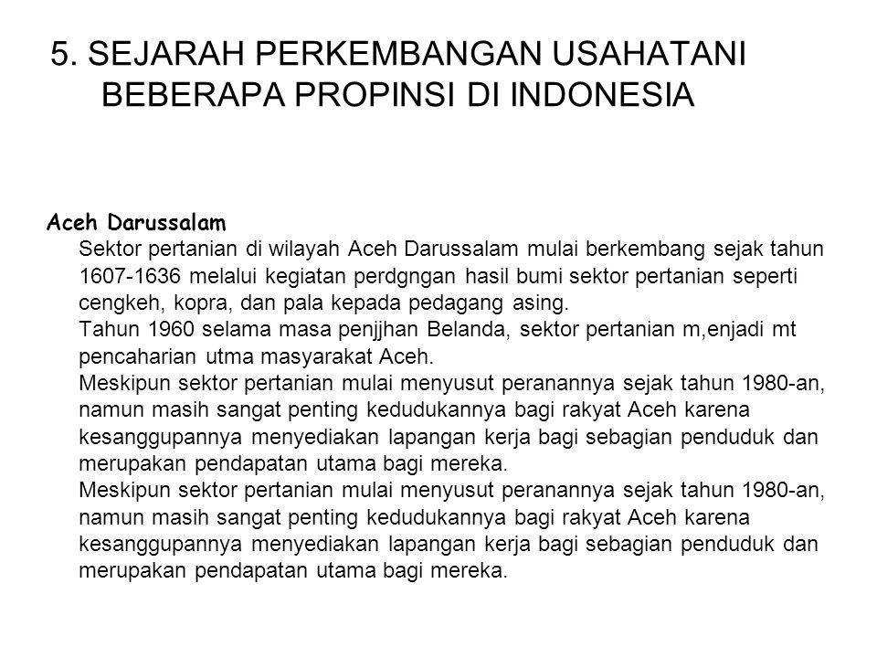 5. SEJARAH PERKEMBANGAN USAHATANI BEBERAPA PROPINSI DI INDONESIA Aceh Darussalam Sektor pertanian di wilayah Aceh Darussalam mulai berkembang sejak ta