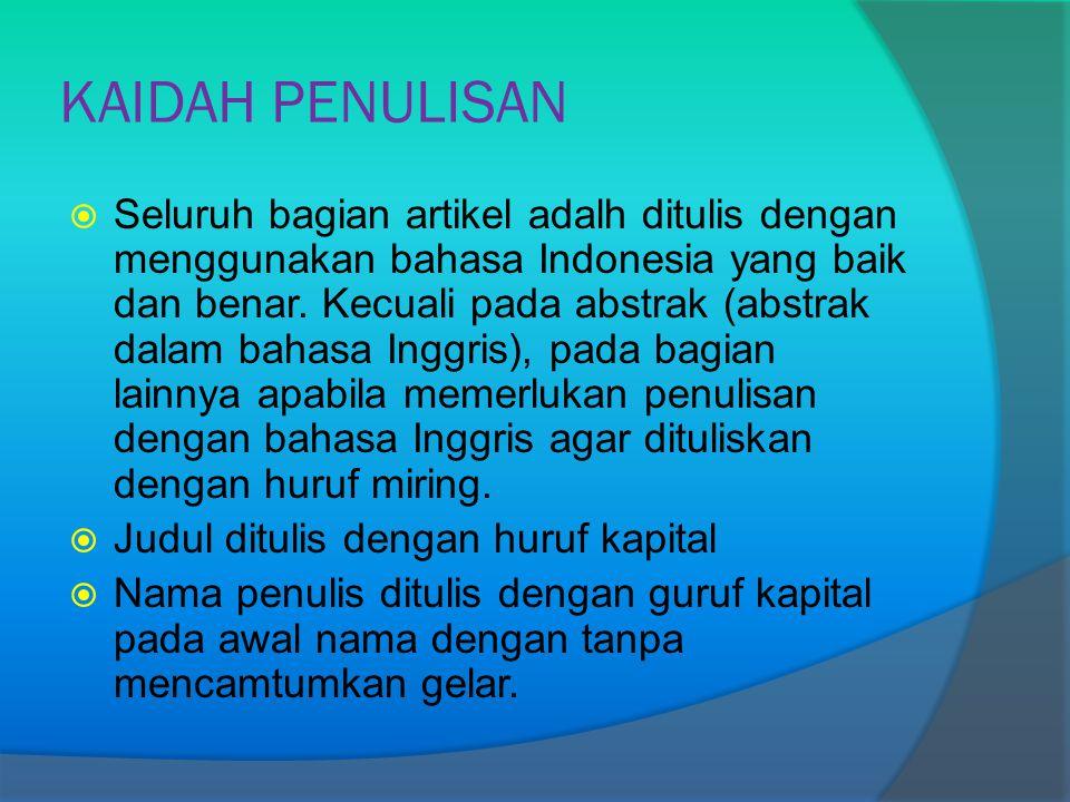 KAIDAH PENULISAN  Seluruh bagian artikel adalh ditulis dengan menggunakan bahasa Indonesia yang baik dan benar. Kecuali pada abstrak (abstrak dalam b